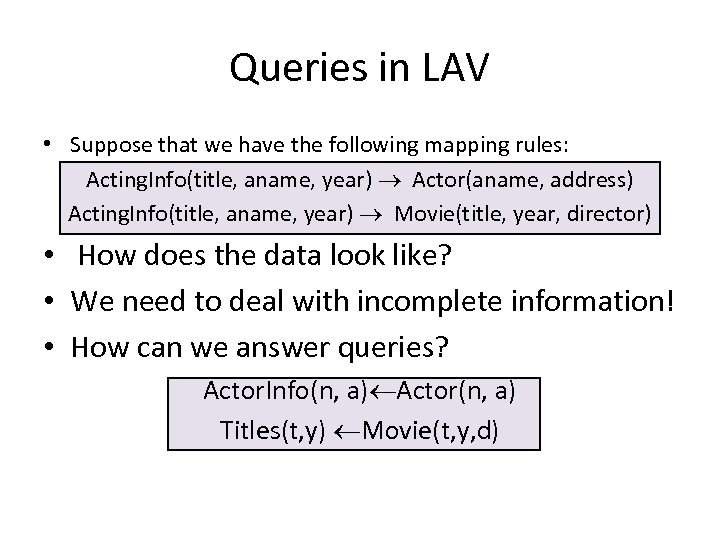 Queries in LAV • Suppose that we have the following mapping rules: Acting. Info(title,