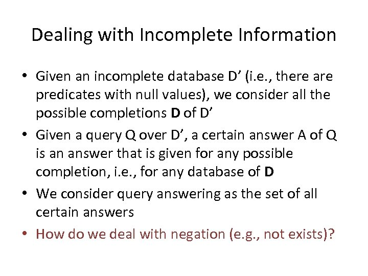 Dealing with Incomplete Information • Given an incomplete database D' (i. e. , there