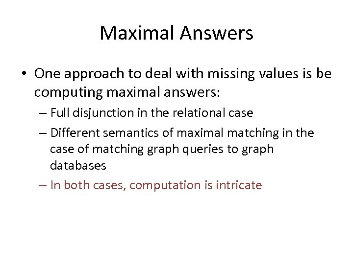 Maximal Answers • One approach to deal with missing values is be computing maximal