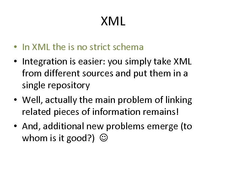 XML • In XML the is no strict schema • Integration is easier: you
