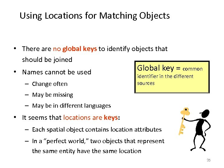 Using Locations for Matching Objects • There are no global keys to identify objects