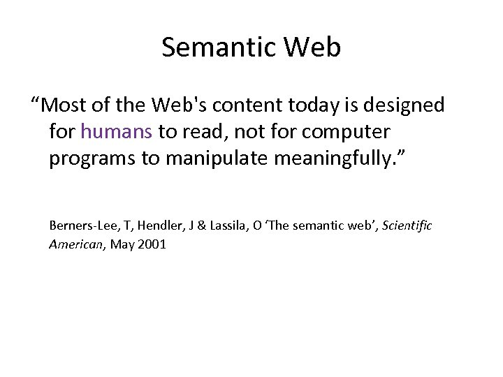 """Semantic Web """"Most of the Web's content today is designed for humans to read,"""