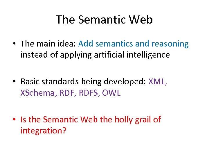 The Semantic Web • The main idea: Add semantics and reasoning instead of applying