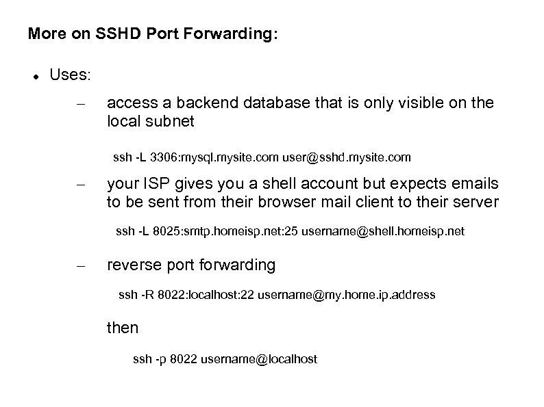 More on SSHD Port Forwarding: Uses: – access a backend database that is only