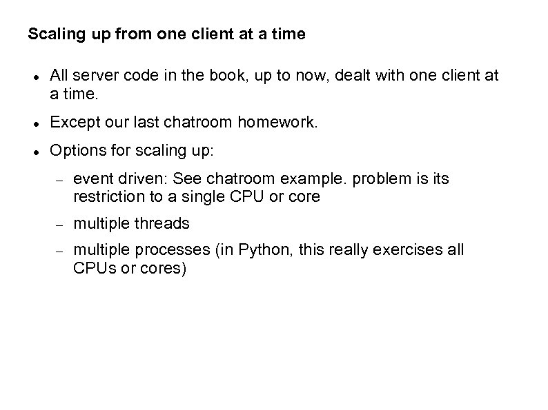 Scaling up from one client at a time All server code in the book,
