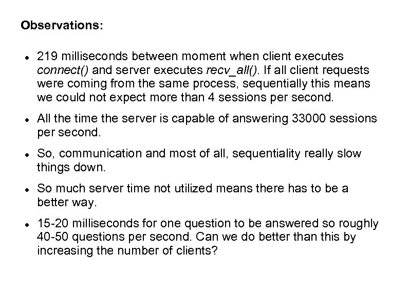 Observations: 219 milliseconds between moment when client executes connect() and server executes recv_all(). If