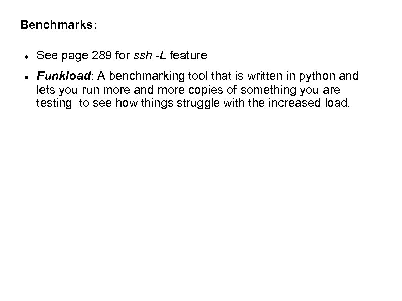 Benchmarks: See page 289 for ssh -L feature Funkload: A benchmarking tool that is