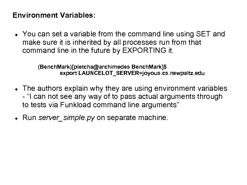 Environment Variables: You can set a variable from the command line using SET and