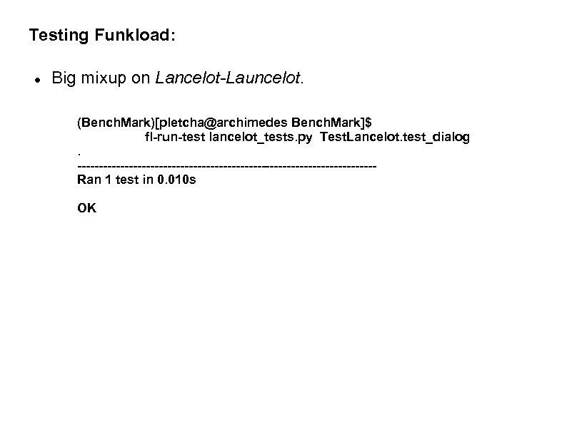 Testing Funkload: Big mixup on Lancelot-Launcelot. (Bench. Mark)[pletcha@archimedes Bench. Mark]$ fl-run-test lancelot_tests. py Test.