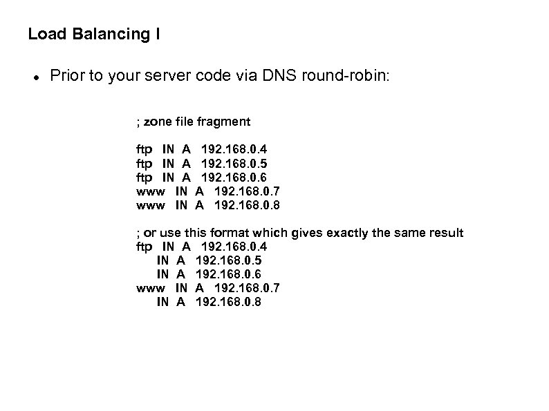 Load Balancing I Prior to your server code via DNS round-robin: ; zone file