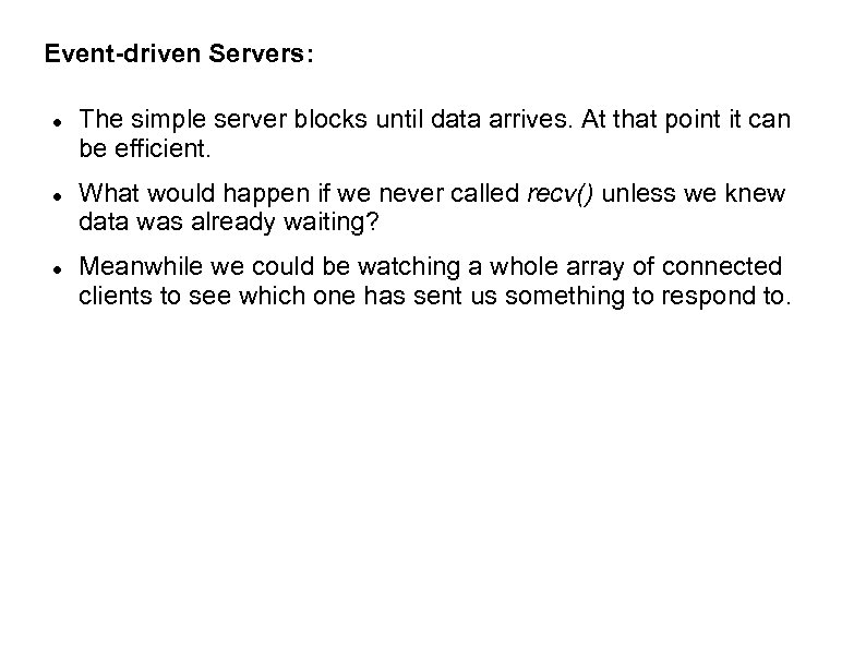 Event-driven Servers: The simple server blocks until data arrives. At that point it can