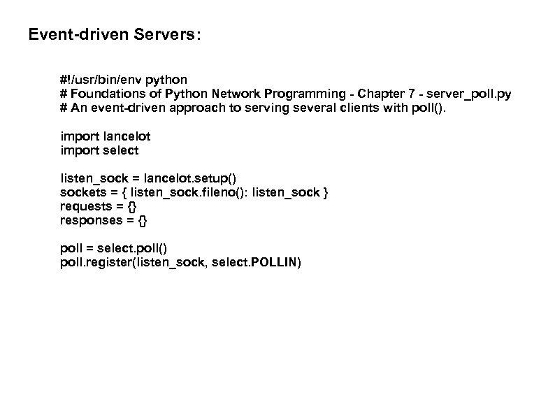 Event-driven Servers: #!/usr/bin/env python # Foundations of Python Network Programming - Chapter 7 -