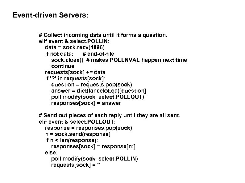 Event-driven Servers: # Collect incoming data until it forms a question. elif event &