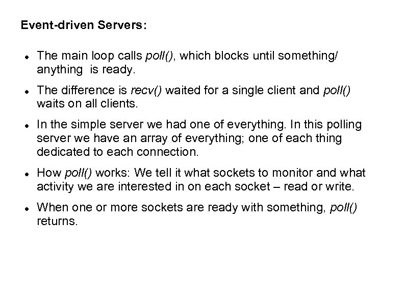 Event-driven Servers: The main loop calls poll(), which blocks until something/ anything is ready.