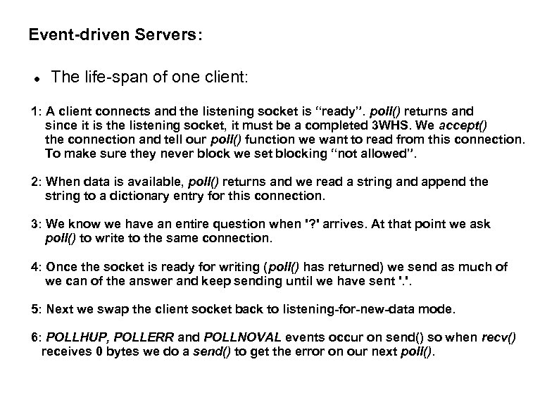 Event-driven Servers: The life-span of one client: 1: A client connects and the listening