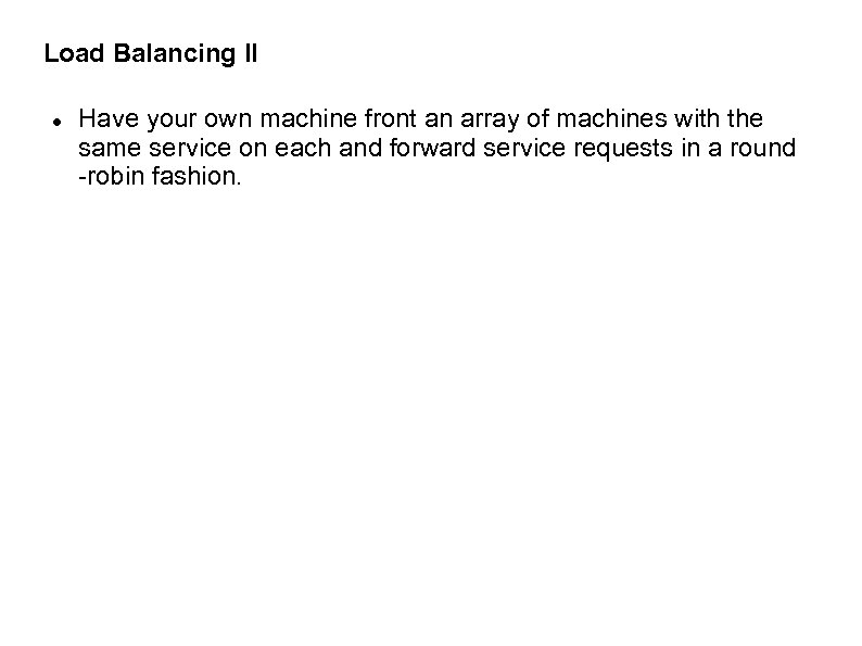 Load Balancing II Have your own machine front an array of machines with the