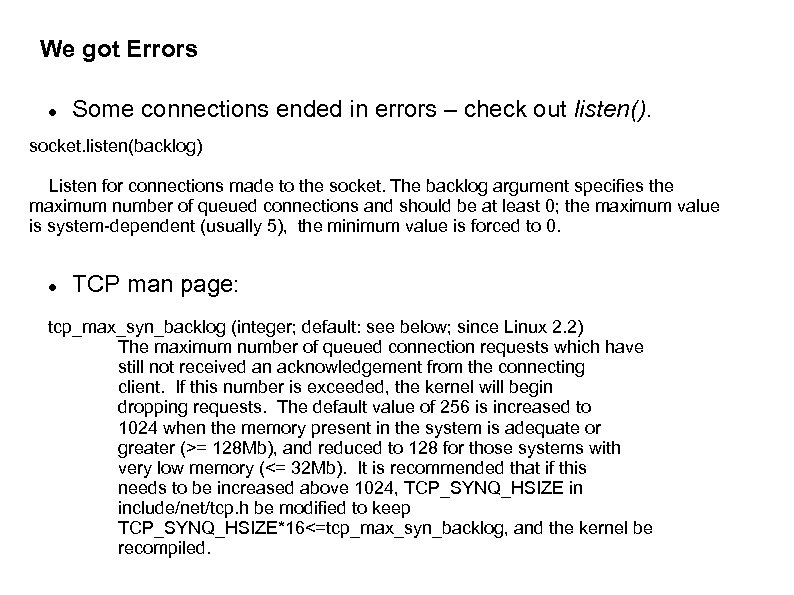 We got Errors Some connections ended in errors – check out listen(). socket. listen(backlog)