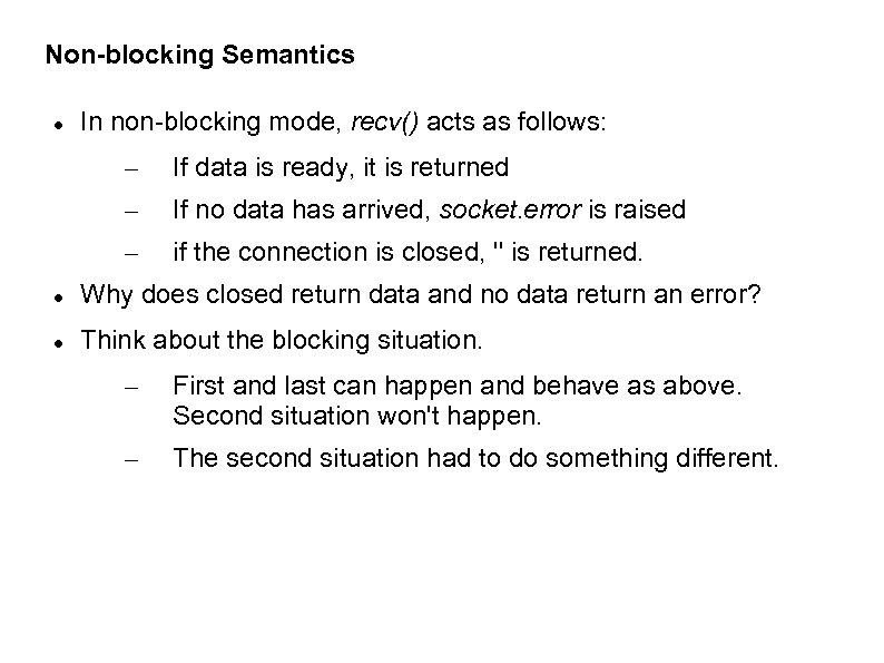Non-blocking Semantics In non-blocking mode, recv() acts as follows: – If data is ready,