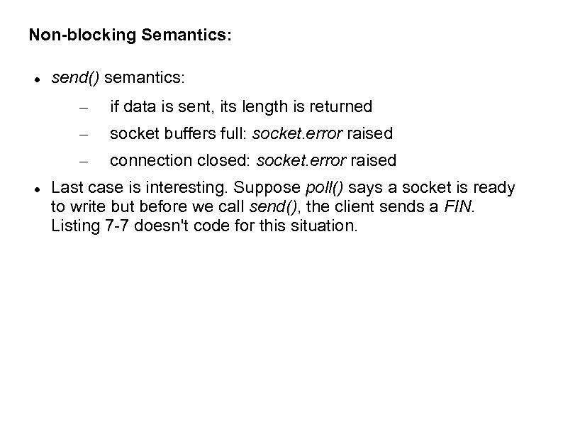 Non-blocking Semantics: send() semantics: – – socket buffers full: socket. error raised – if