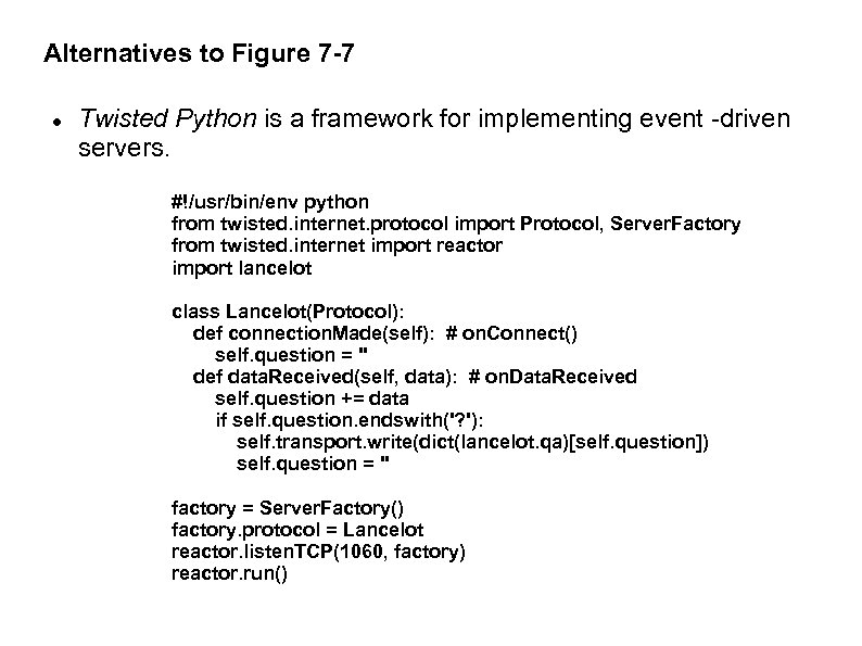 Alternatives to Figure 7 -7 Twisted Python is a framework for implementing event -driven