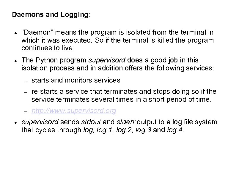 """Daemons and Logging: """"Daemon"""" means the program is isolated from the terminal in which"""