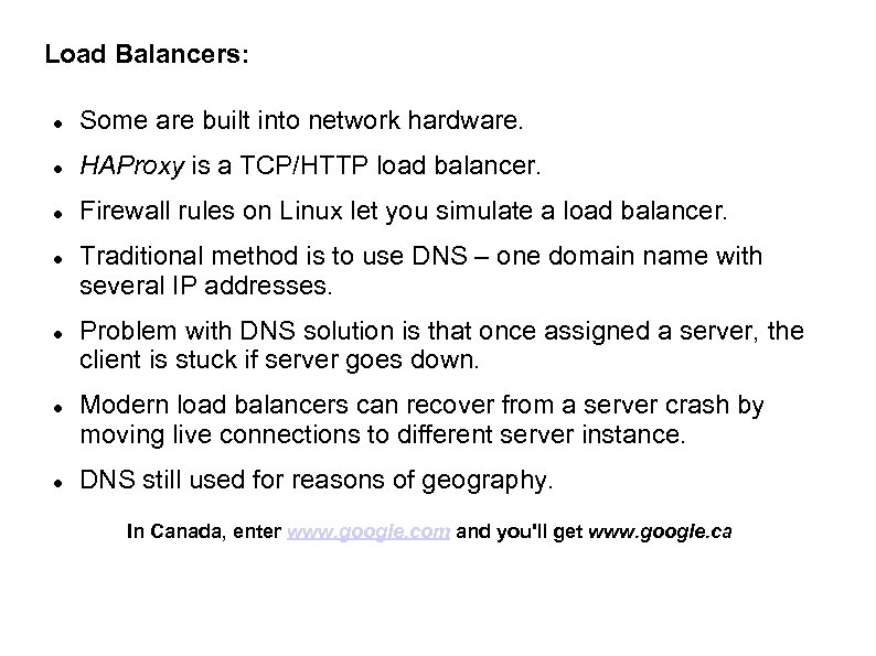 Load Balancers: Some are built into network hardware. HAProxy is a TCP/HTTP load balancer.
