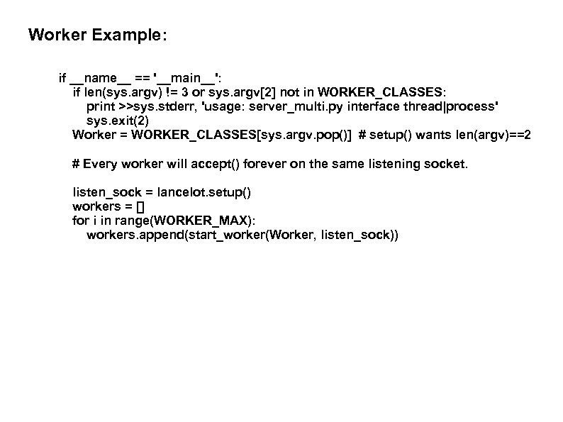 Worker Example: if __name__ == '__main__': if len(sys. argv) != 3 or sys. argv[2]