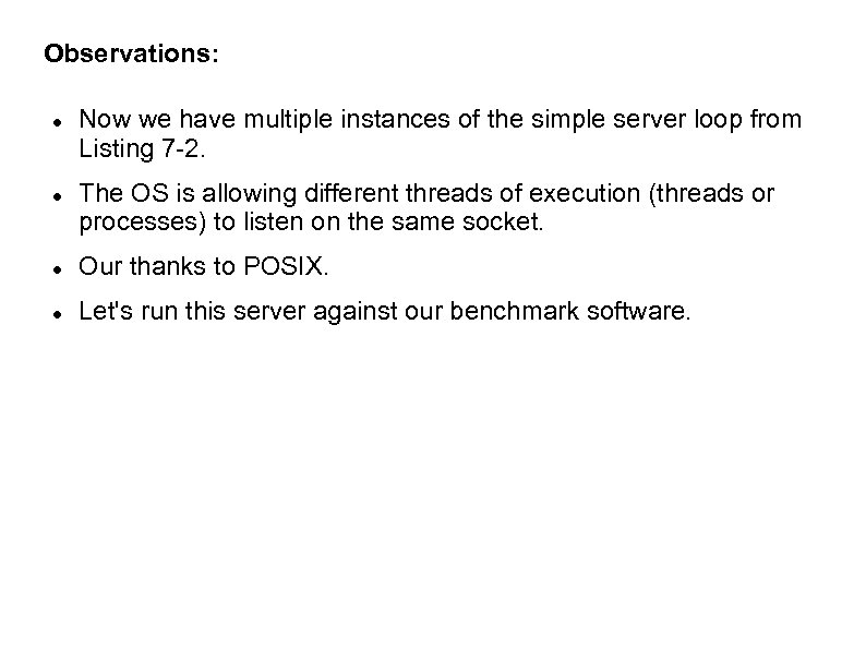 Observations: Now we have multiple instances of the simple server loop from Listing 7