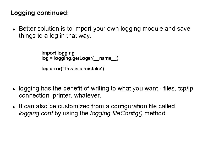 Logging continued: Better solution is to import your own logging module and save things