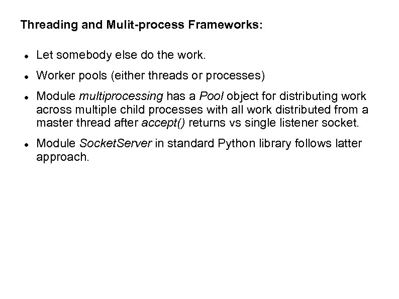 Threading and Mulit-process Frameworks: Let somebody else do the work. Worker pools (either threads
