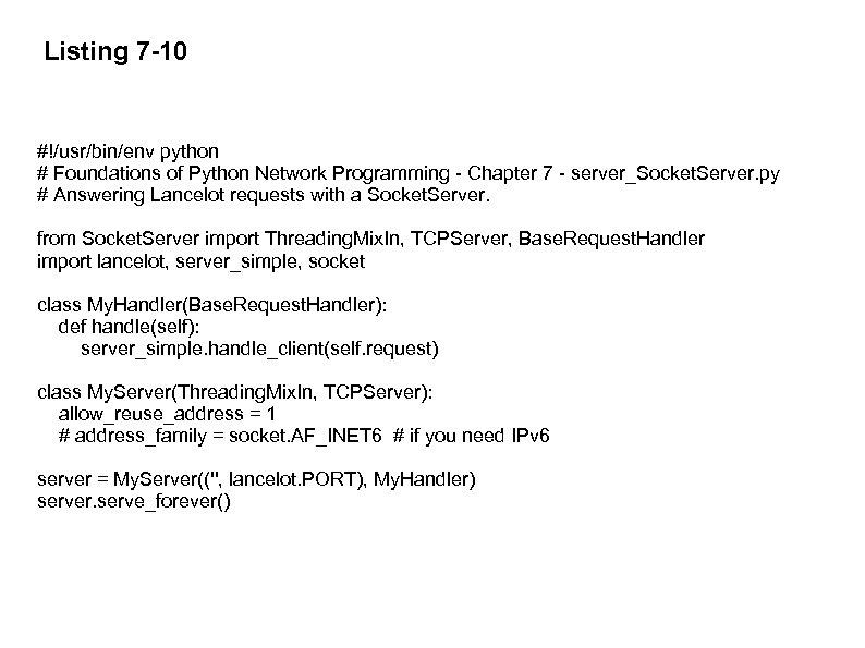 Listing 7 -10 #!/usr/bin/env python # Foundations of Python Network Programming - Chapter 7