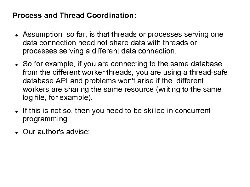 Process and Thread Coordination: Assumption, so far, is that threads or processes serving one