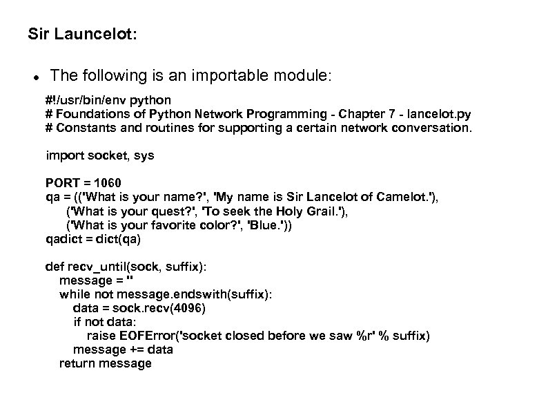 Sir Launcelot: The following is an importable module: #!/usr/bin/env python # Foundations of Python