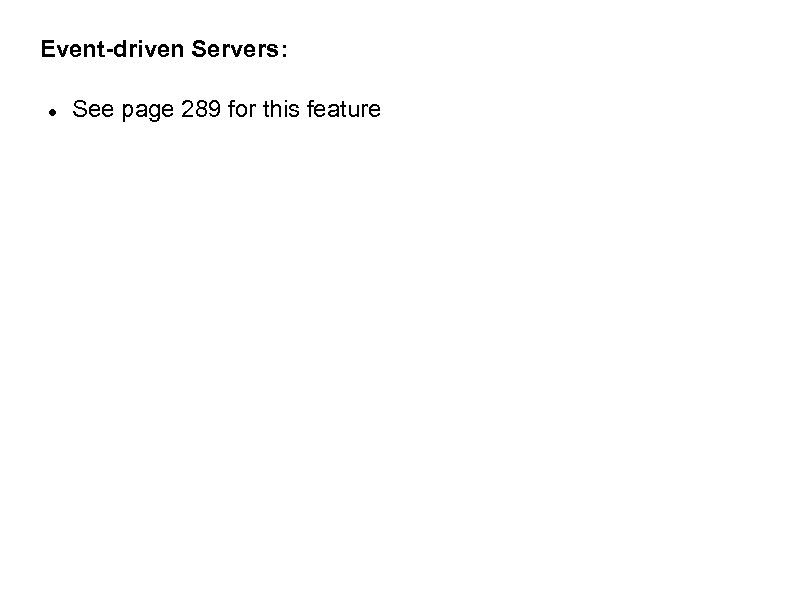 Event-driven Servers: See page 289 for this feature