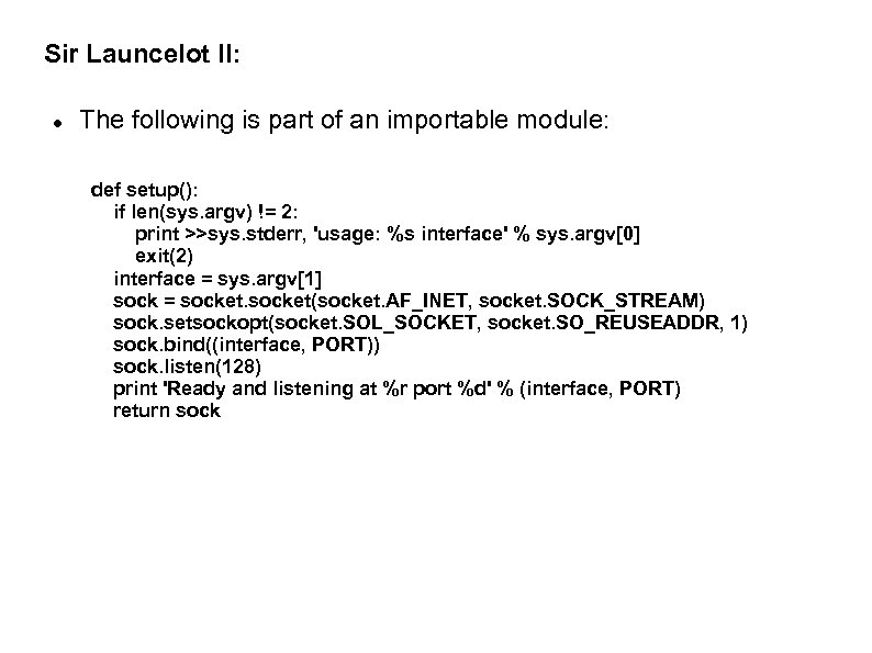 Sir Launcelot II: The following is part of an importable module: def setup(): if