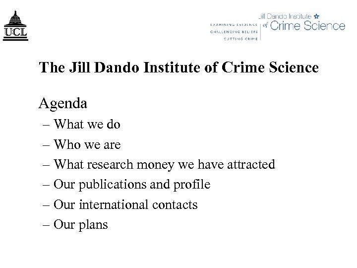 The Jill Dando Institute of Crime Science Agenda – What we do – Who