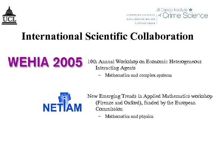 International Scientific Collaboration 10 th Annual Workshop on Economic Heterogeneous Interacting Agents – Mathematics
