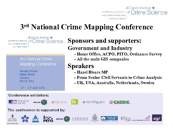 3 rd National Crime Mapping Conference Sponsors and supporters: Government and Industry - Home