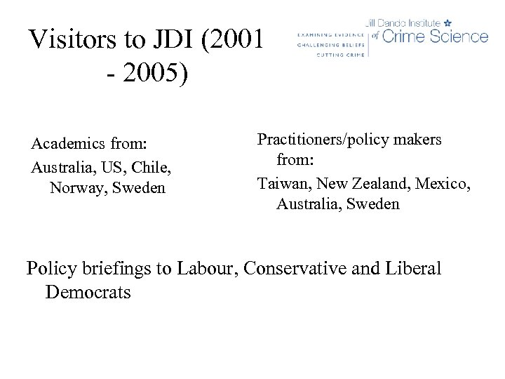 Visitors to JDI (2001 - 2005) Academics from: Australia, US, Chile, Norway, Sweden Practitioners/policy