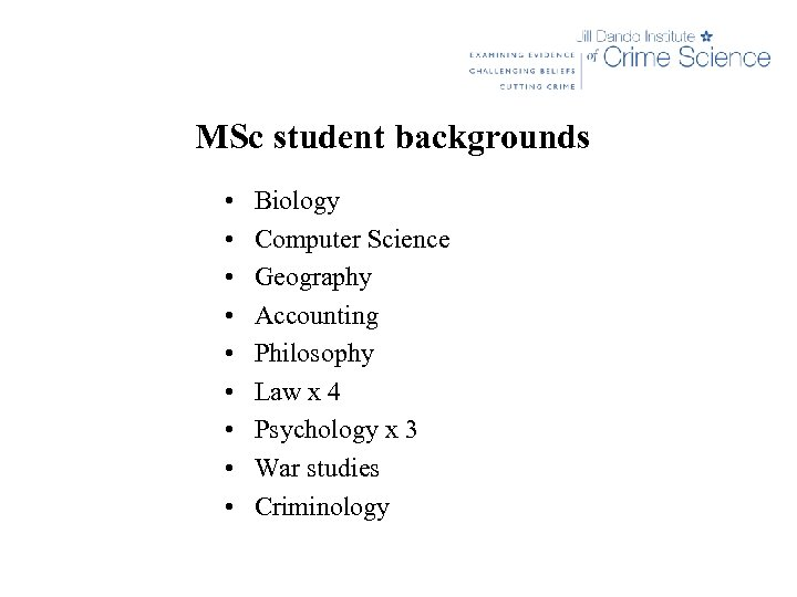 MSc student backgrounds • • • Biology Computer Science Geography Accounting Philosophy Law x