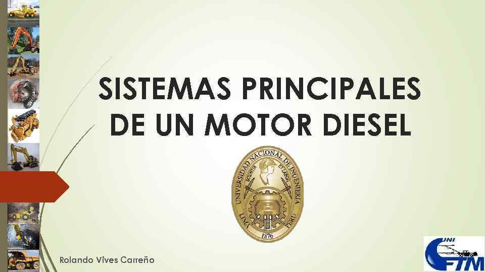 SISTEMAS PRINCIPALES DE UN MOTOR DIESEL Rolando Vives Carreño