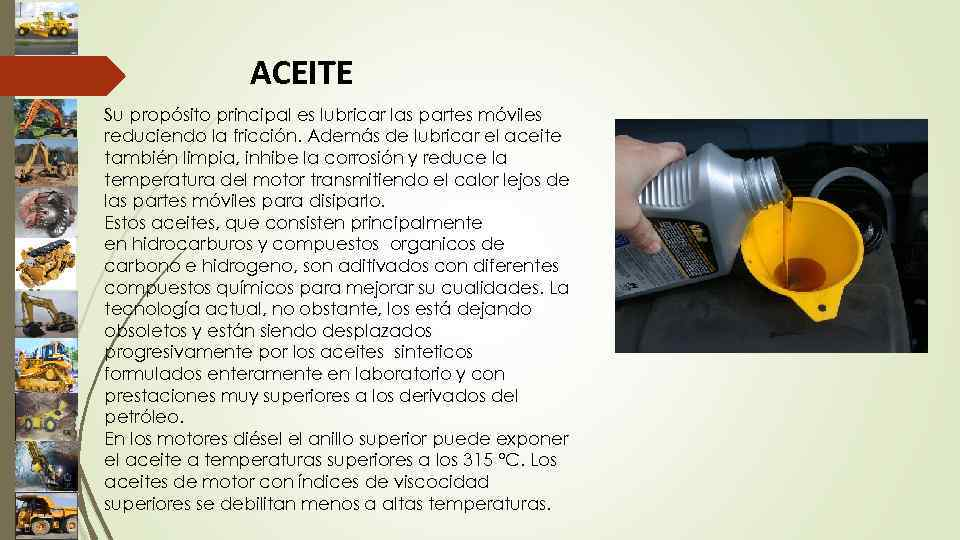 ACEITE Su propósito principal es lubricar las partes móviles reduciendo la fricción. Además de