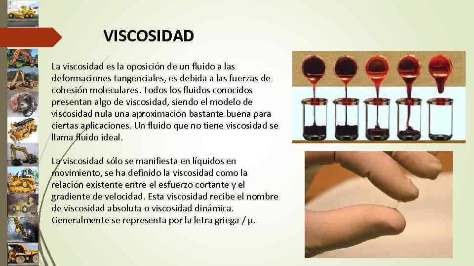 VISCOSIDAD La viscosidad es la oposición de un fluido a las deformaciones tangenciales, es