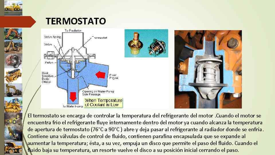 TERMOSTATO El termostato se encarga de controlar la temperatura del refrigerante del motor. Cuando