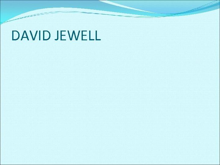DAVID JEWELL