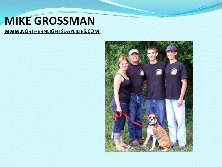 MIKE GROSSMAN WWW. NORTHERNLIGHTSDAYLILIES. COM
