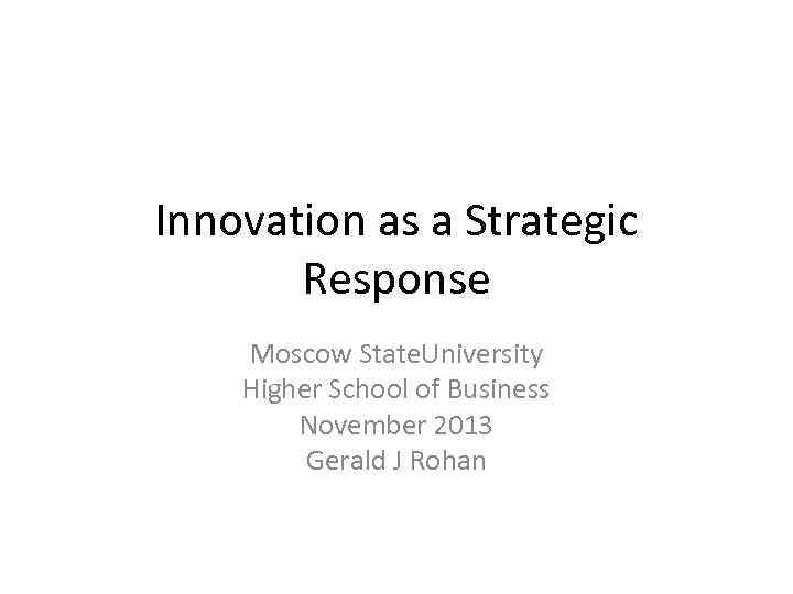 Innovation as a Strategic Response Moscow State. University Higher School of Business November 2013