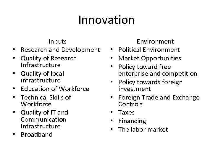 Innovation • • Inputs Research and Development Quality of Research Infrastructure Quality of local