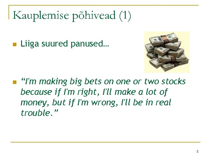 """Kauplemise põhivead (1) n n Liiga suured panused… """"I'm making big bets on one"""