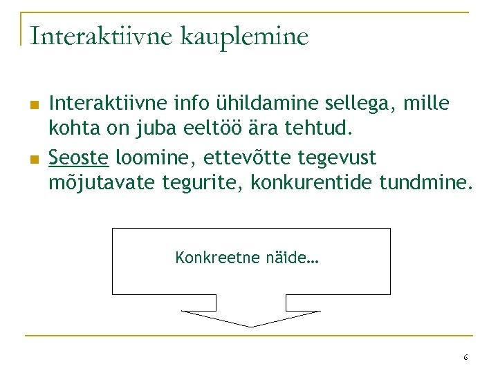 Interaktiivne kauplemine n n Interaktiivne info ühildamine sellega, mille kohta on juba eeltöö ära